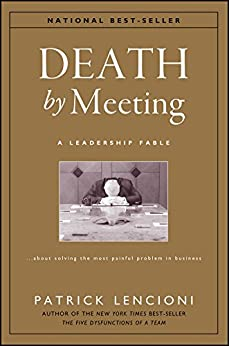 Death by Meeting: A Leadership Fable...About Solving the Most Painful Problem in Business (J-B Lencioni Series Book 19) by [Patrick M. Lencioni]