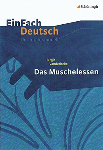 EinFach Deutsch Unterrichtsmodelle: Birgit Vanderbeke: Das Muschelessen: Gymnasiale Oberstufe