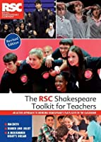 The RSC Shakespeare Toolkit for Teachers: An active approach to bringing Shakespeare's plays alive in the classroom