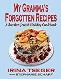 My Grandma s Forgotten Recipes - A Russian Jewish Holiday Cookbook