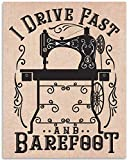 I Drive Fast And Barefoot - 11x14 Unframed Art Print - Great Craft Room Decor and Gift for Quilters, Seamstresses, Tailors and Sewing Addicts Under $15