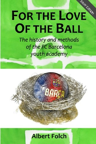 For the Love of the Ball (B&W): The history and methods of...