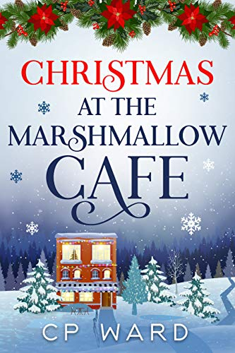 Christmas at the Marshmallow Cafe: A heartwarming and feel-good Christmas holiday romance set in the Lake District (Delightful Christmas Book 4) by [CP Ward]