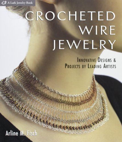 Crocheted Wire Jewelry: Innovative Designs & Projects by Leading Artists (Lark Jewelry Books)
