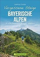 Vergessene Steige Bayerische Alpen: 30 wilde Bergtouren fuer jeden Anspruch