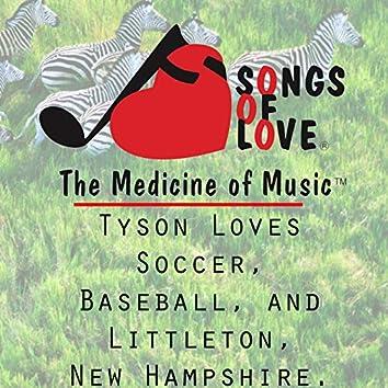 Tyson Loves Soccer, Baseball, and Littleton, New Hampshire.