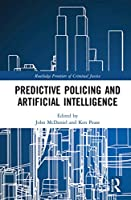 Predictive Policing and Artificial Intelligence (Routledge Frontiers of Criminal Justice)