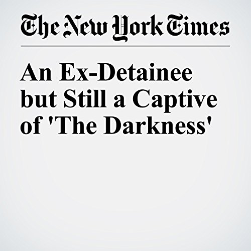 An Ex-Detainee but Still a Captive of 'The Darkness' audiobook cover art