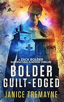 Bolder Guilt-Edged: A jaw dropping and psychological supernatural thriller (A Zack Bolder Supernatural Thriller Book 3) by [Janice Tremayne, Momir Borocki]