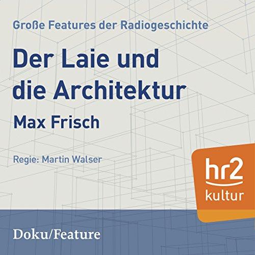 Der Laie und die Architektur (Große Features der Radiogeschichte) audiobook cover art