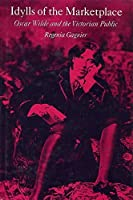 Idylls of the Marketplace: Oscar Wilde and the Victorian Public