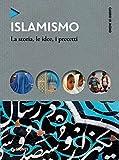 Islamismo: La storia, le idee, i precetti...