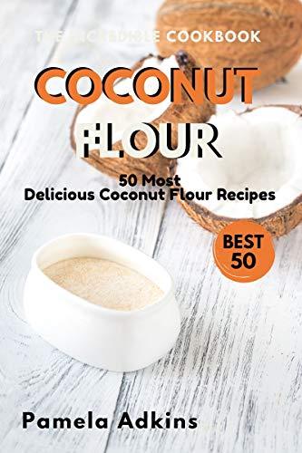 Coconut Flour Cookbook: 50 Most Delicious Coconut Flour Recipes (Baking Secret Book 1)