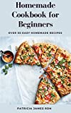 Homemade Cookbook for Beginners: Over 50 Easy Homemade Recipes (English Edition)