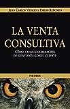 La venta consultiva: Cómo crear una relación de confianza con el cliente (Empresa y Gestión)