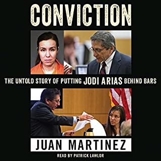 Conviction     The Untold Story of Putting Jodi Arias Behind Bars              By:                                                                                                                                 Juan Martinez                               Narrated by:                                                                                                                                 Patrick Lawlor                      Length: 12 hrs and 26 mins     18 ratings     Overall 4.6