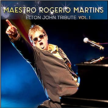 Maestro Rogerio Martins: Elton John Tribute, Vol. 1