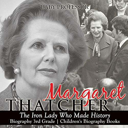 Margaret Thatcher: The Iron Lady Who Made History - Biography 3rd Grade - Children's Biography Books