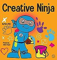 Creative Ninja: A STEAM Book for Kids About Developing Creativity (Ninja Life Hacks)