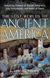The Lost Worlds of Ancient America: Compelling Evidence of Ancient Immigrants, Lost Technologies, and Places of Power