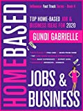 Top Home-Based Job & Business Ideas for 2020: Best Places to Find Jobs to Work from Home Grouped by Interests & Hobbies from Basic to Expert Level (Influencer Fast Track Series Book 4)