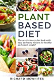 PLANT BASED DIET: The revolutionary diet book with easy and tasty recipes for healthy and smart...