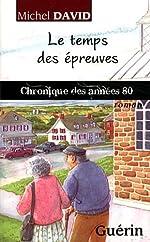 Le Temps des Epreuves - Chronique des Annees 80 de Michel David