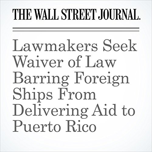 Lawmakers Seek Waiver of Law Barring Foreign Ships From Delivering Aid to Puerto Rico copertina