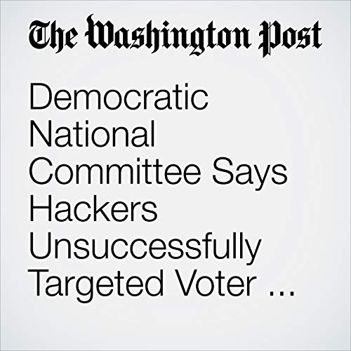 Democratic National Committee Says Hackers Unsuccessfully Targeted Voter Database audiobook cover art