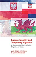 Labour, Mobility and Temporary Migration: A Comparative Study of Polish Migration to Wales