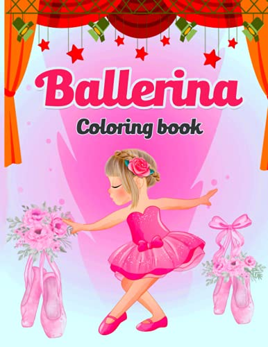 Ballerina Coloring book: Ballet Coloring Book & Sketch Paper Combo Gift For adult Girls and kids, 40 Big, Simple and Fun Designs For Little Aspiring Ballet dancers, Who Love Ballet Dancing