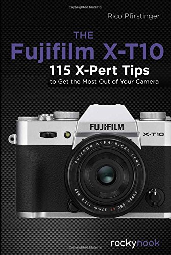 The Fujifilm X-T10: 115 X-Pert Tips to Get the Most Out of Your Camera by Rico Pfirstinger (2015-11-28)