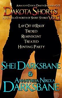 Dakota Shorts: Volume 1 (Dakota Shepherd Book 5) by [Shei Darksbane, Annathesa Nikola Darksbane]