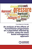 An analyses of the effects of humanitarian programmes on a population affected by a crises, using the result based management approach