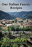 Our Italian Family Recipes: Ricette Italiane della Nostra Famiglia