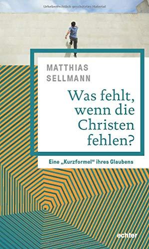 Was fehlt, wenn die Christen fehlen?: Eine Kurzformel ihres Glaubens