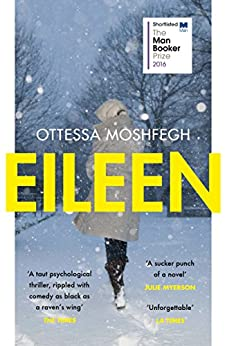Eileen: Shortlisted for the Man Booker Prize 2016 by [Ottessa Moshfegh]