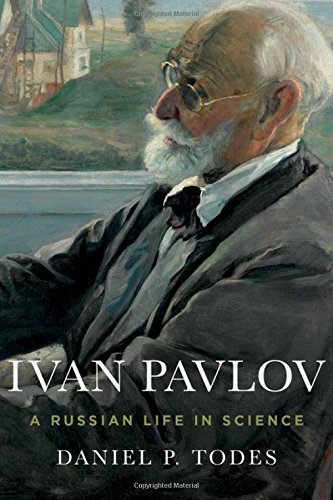 Ivan Pavlov: A Russian Life in Science by Daniel Todes