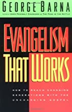 Evangelism That Works: How to Reach Changing Generations With the Unchanging Gospel