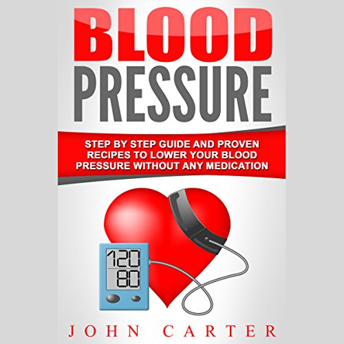 Blood Pressure     Step by Step Guide and Proven Recipes to Lower Your Blood Pressure Without Any Medication               By:                                                                                                                                 John Carter                               Narrated by:                                                                                                                                 Dan Wilson                      Length: 1 hr and 31 mins     4 ratings     Overall 5.0