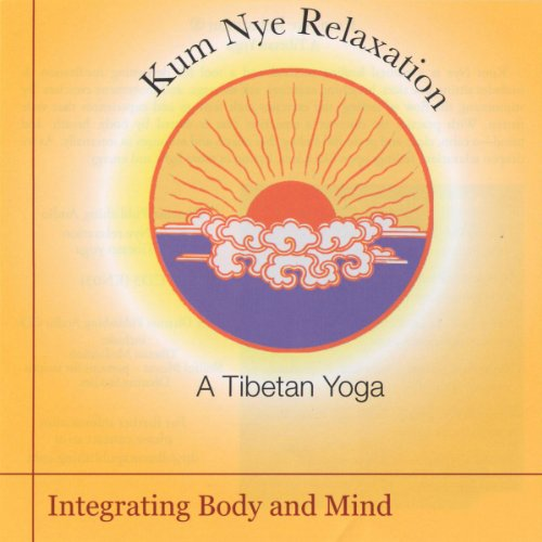 Kum Nye Relaxation: Integrating Body and Mind cover art
