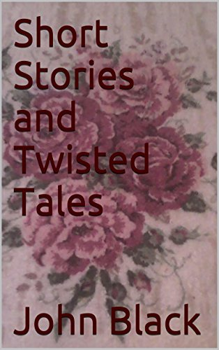 Book: Short Stories and Twisted Tales by John Black