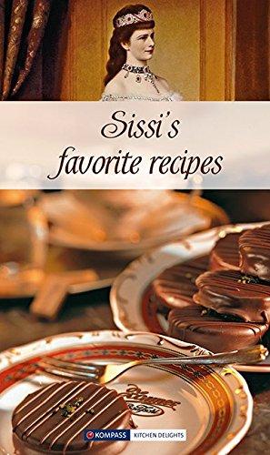 Sissi's favorite recipes: Sissis Lieblingsrezepte, Englische Ausgabe (KOMPASS-Kochbücher, Band 1772)