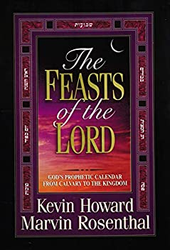 Hardcover The Feasts of the Lord : God's Prophetic Calendar from Calvary to the Kingdom Book