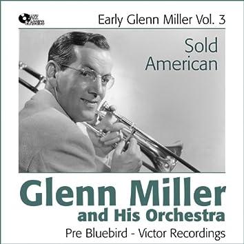 Sold American (Early Glenn Miller Vol.3)