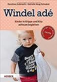 Windel adé: Kinder in Krippe und Kita achtsam begleiten - Prof. Dorothee Gutknecht