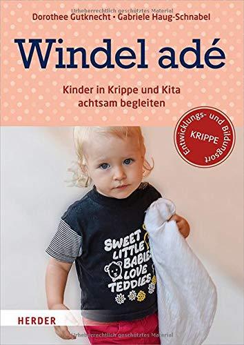 Windel adé: Kinder in Krippe und Kita achtsam begleiten