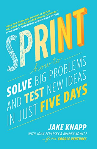Sprint: How To Solve Big Problems and Test New Ideas in Just Five Days [Lingua inglese]