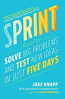 Sprint: How To Solve Big Problems and Test New Ideas in Just Five Days by [Jake Knapp, John Zeratsky, Braden Kowitz]