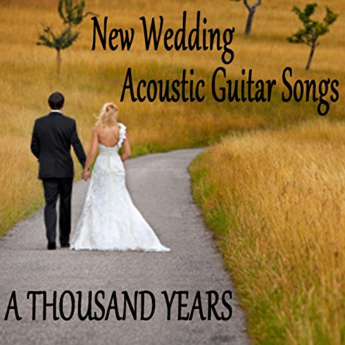 New Wedding Acoustic Guitar Songs: A Thousand Years
